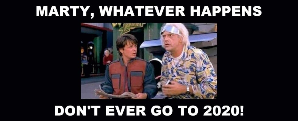 Don't Ever Go to 2020!